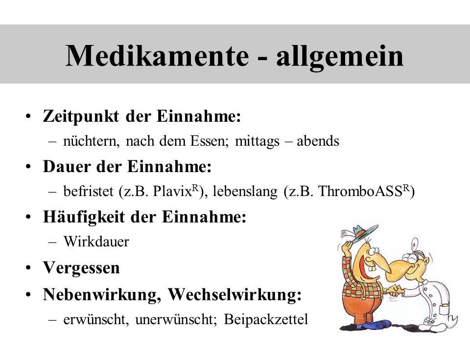 Medikamente - allgemein Zeitpunkt der Einnahme: –nüchtern, nach dem Essen; mittags – abends Dauer der Einnahme: –befristet (z.B. Plavix R ), lebenslan