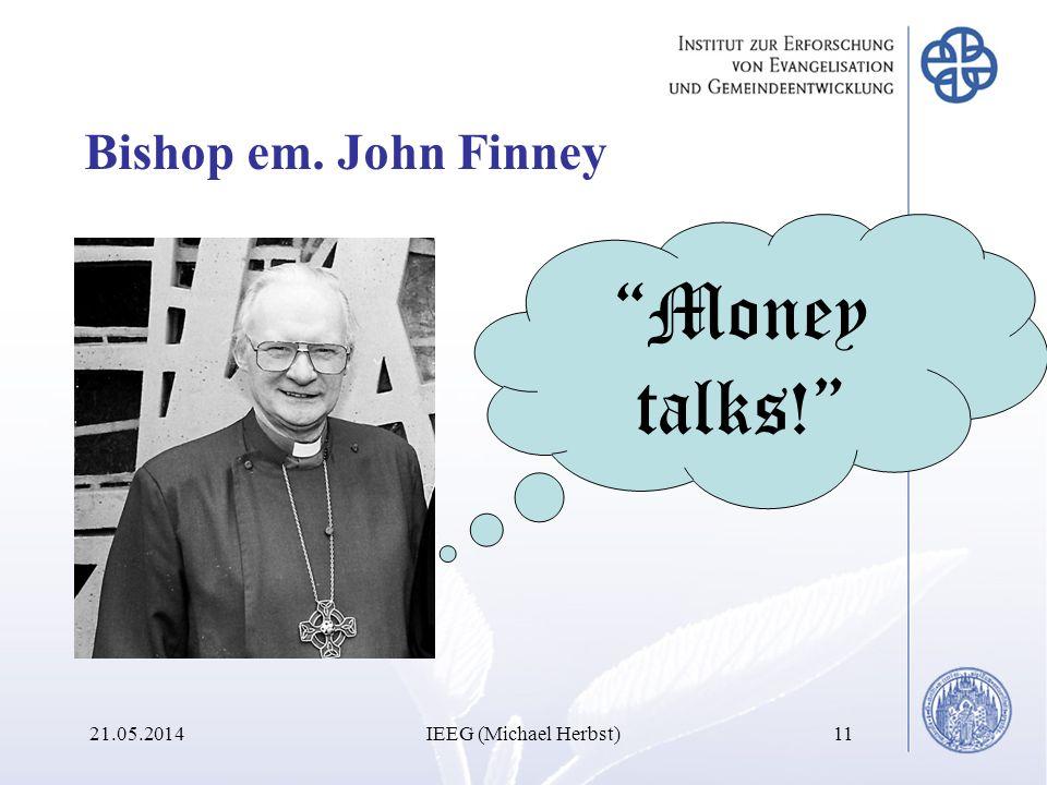 Bishop em. John Finney 21.05.2014IEEG (Michael Herbst)11 Money talks!