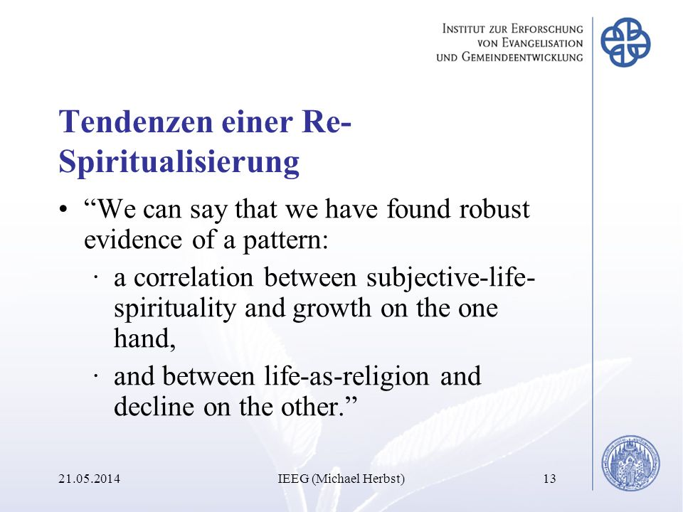 Tendenzen einer Re- Spiritualisierung We can say that we have found robust evidence of a pattern: ·a correlation between subjective-life- spirituality