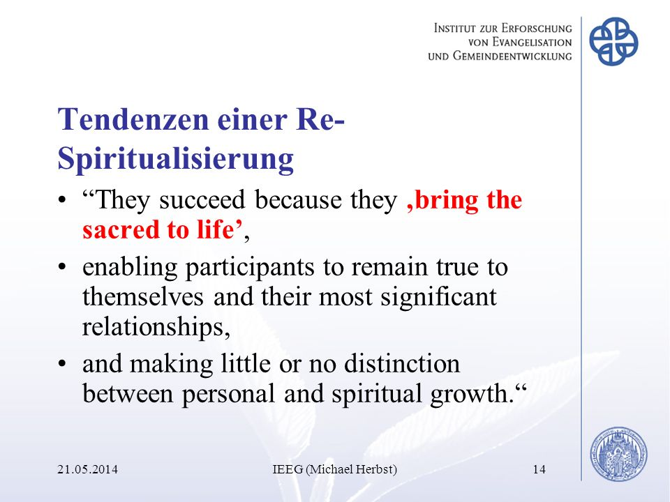 Tendenzen einer Re- Spiritualisierung They succeed because they bring the sacred to life, enabling participants to remain true to themselves and their