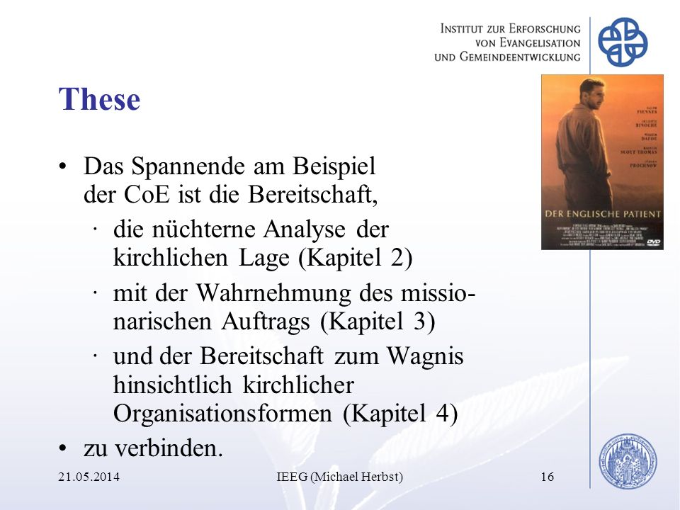 These Das Spannende am Beispiel der CoE ist die Bereitschaft, ·die nüchterne Analyse der kirchlichen Lage (Kapitel 2) ·mit der Wahrnehmung des missio-