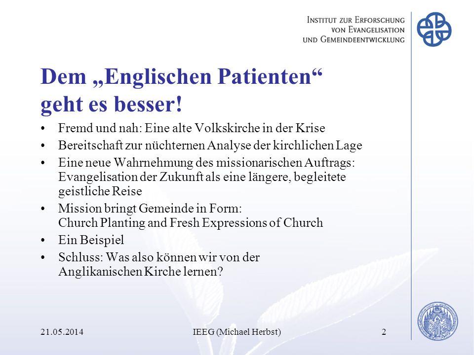 Dem Englischen Patienten geht es besser! Fremd und nah: Eine alte Volkskirche in der Krise Bereitschaft zur nüchternen Analyse der kirchlichen Lage Ei