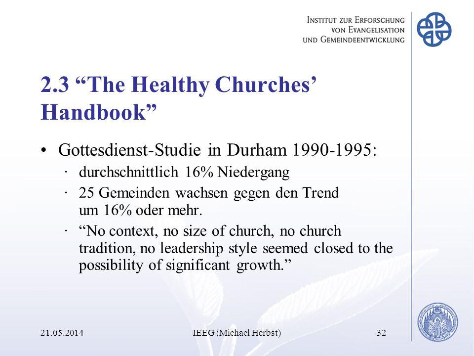 2.3 The Healthy Churches Handbook Gottesdienst-Studie in Durham 1990-1995: ·durchschnittlich 16% Niedergang ·25 Gemeinden wachsen gegen den Trend um 1