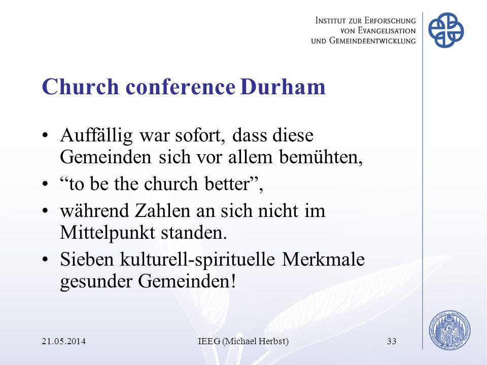 Church conference Durham Auffällig war sofort, dass diese Gemeinden sich vor allem bemühten, to be the church better, während Zahlen an sich nicht im