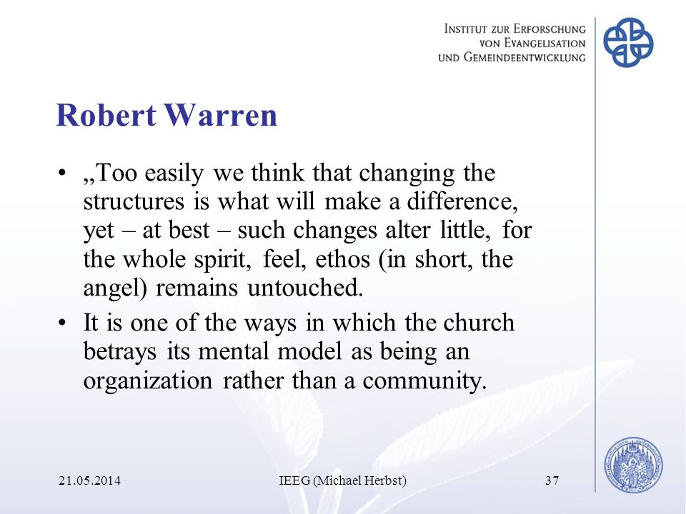 Robert Warren Too easily we think that changing the structures is what will make a difference, yet – at best – such changes alter little, for the whole spirit, feel, ethos (in short, the angel) remains untouched.