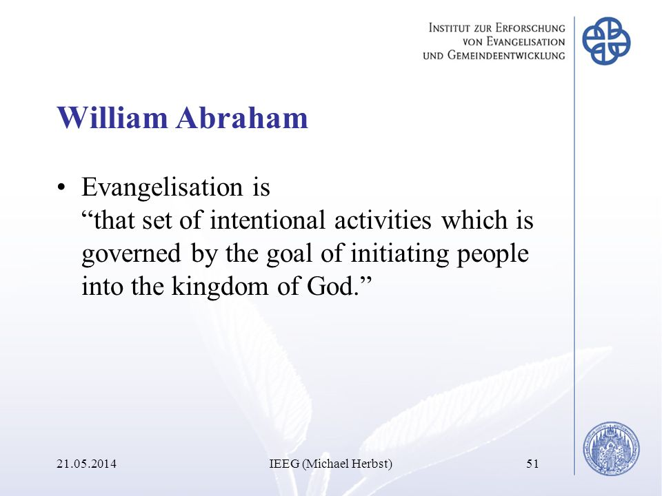 William Abraham Evangelisation is that set of intentional activities which is governed by the goal of initiating people into the kingdom of God. 21.05