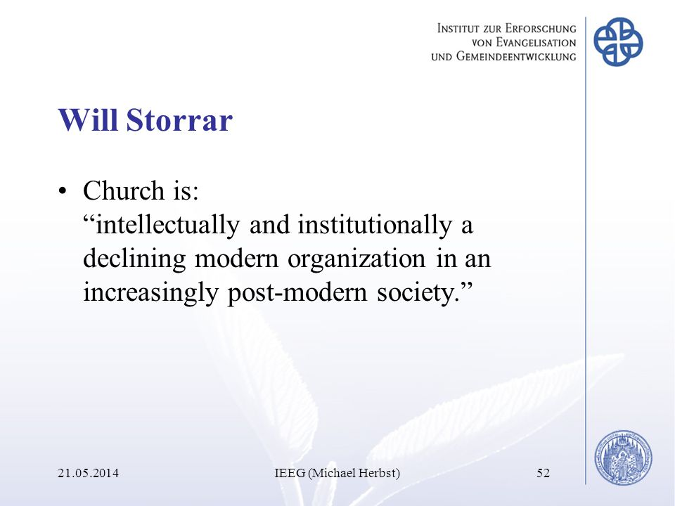 Will Storrar Church is: intellectually and institutionally a declining modern organization in an increasingly post-modern society.