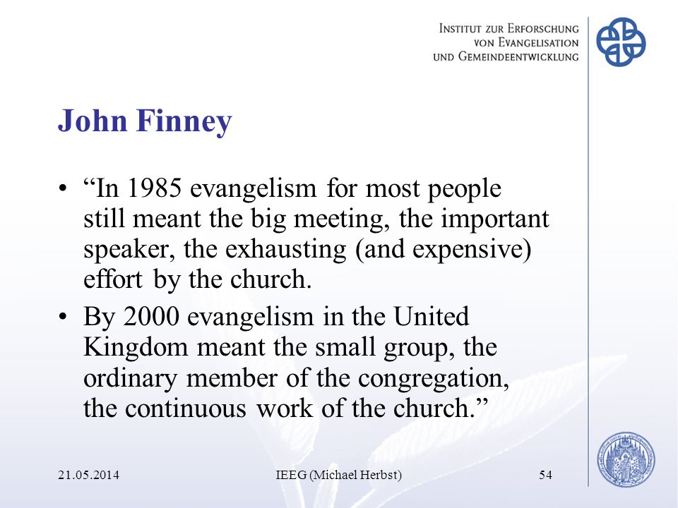 John Finney In 1985 evangelism for most people still meant the big meeting, the important speaker, the exhausting (and expensive) effort by the church.