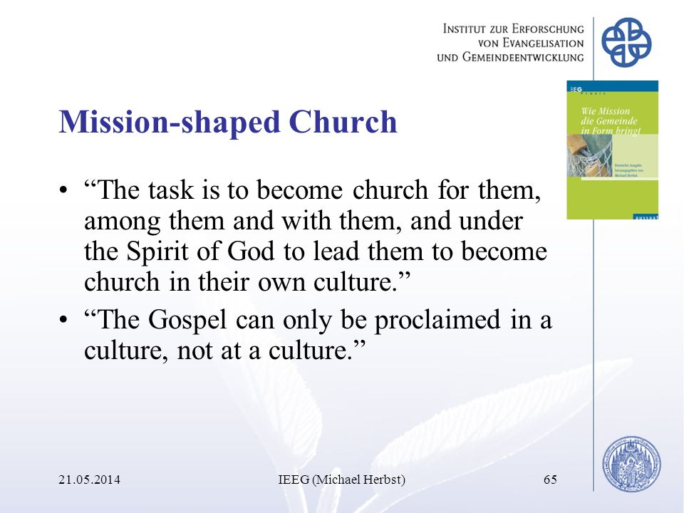 Mission-shaped Church The task is to become church for them, among them and with them, and under the Spirit of God to lead them to become church in th