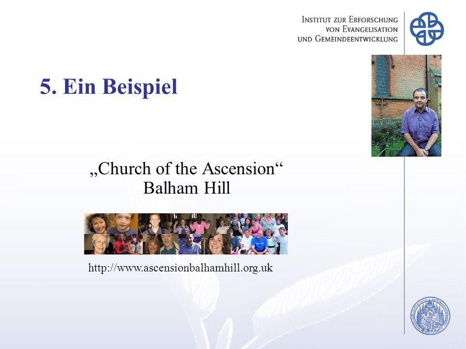 5. Ein Beispiel Church of the Ascension Balham Hill http://www.ascensionbalhamhill.org.uk