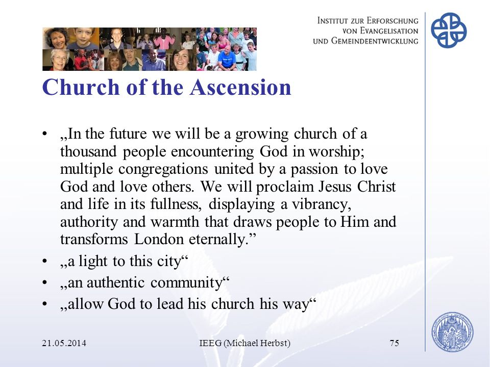 Church of the Ascension In the future we will be a growing church of a thousand people encountering God in worship; multiple congregations united by a