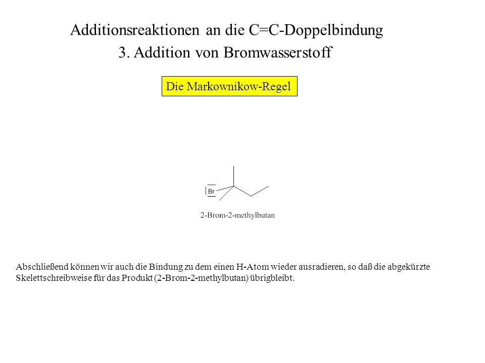 Abschließend können wir auch die Bindung zu dem einen H-Atom wieder ausradieren, so daß die abgekürzte Skelettschreibweise für das Produkt (2-Brom-2-m