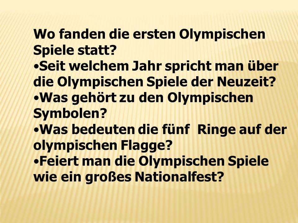 Wo fanden die ersten Olympischen Spiele statt? Seit welchem Jahr spricht man über die Olympischen Spiele der Neuzeit? Was gehört zu den Olympischen Sy