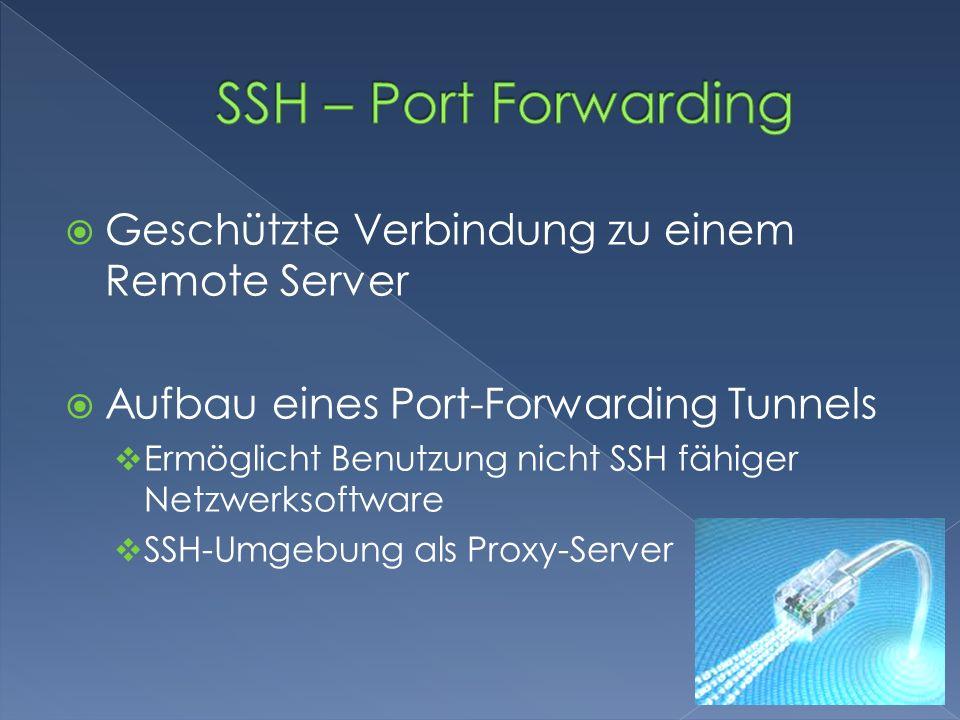 Geschützte Verbindung zu einem Remote Server Aufbau eines Port-Forwarding Tunnels Ermöglicht Benutzung nicht SSH fähiger Netzwerksoftware SSH-Umgebung als Proxy-Server
