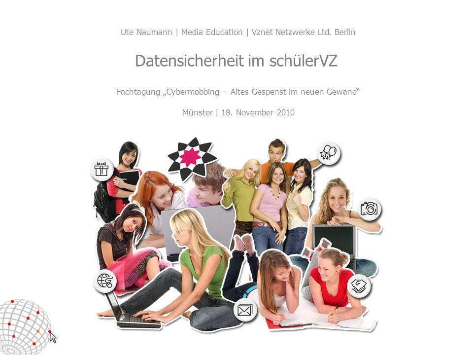 Fachtagung Cybermobbing – Altes Gespenst im neuen Gewand Münster | 18. November 2010 Datensicherheit im schülerVZ Ute Naumann | Media Education | Vzne