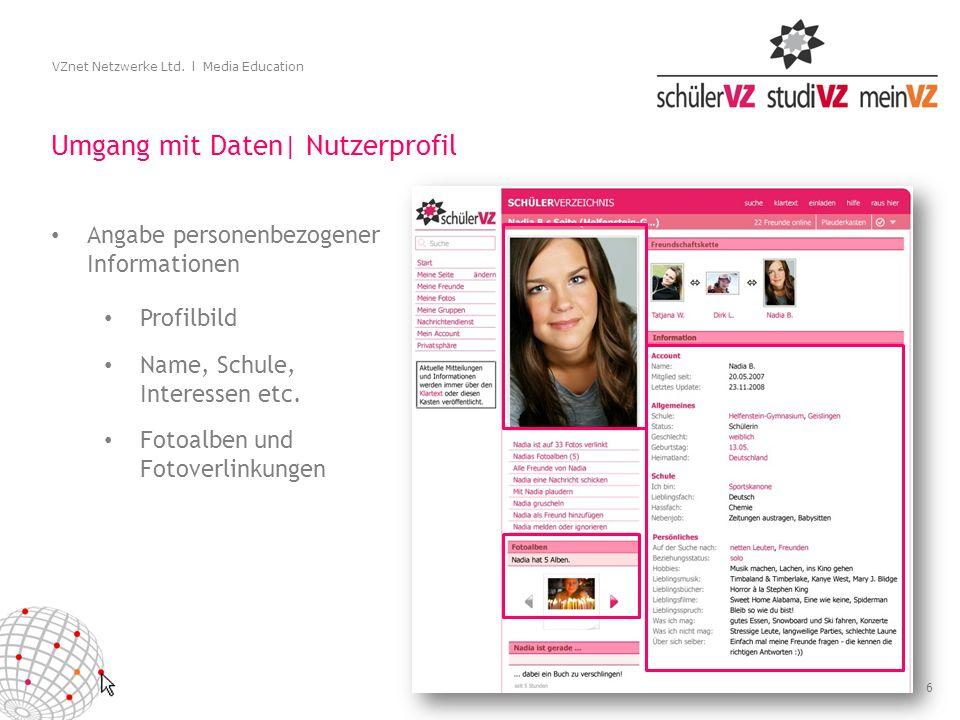 6 VZnet Netzwerke Ltd. l Media Education Umgang mit Daten| Nutzerprofil Angabe personenbezogener Informationen Fotoalben und Fotoverlinkungen Profilbi