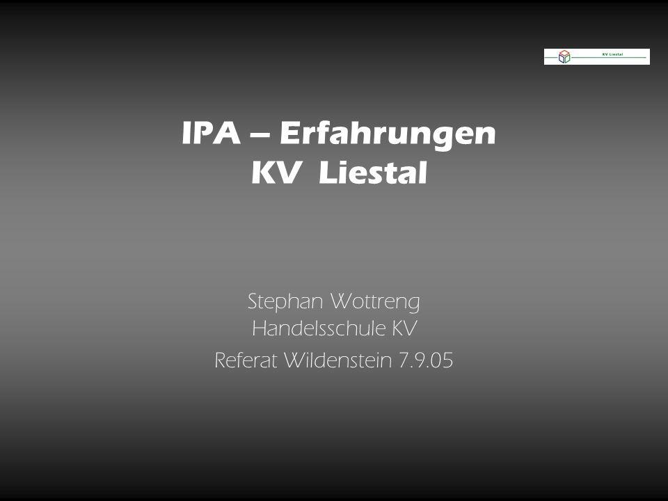 IPA – Erfahrungen KV Liestal Stephan Wottreng Handelsschule KV Referat Wildenstein 7.9.05
