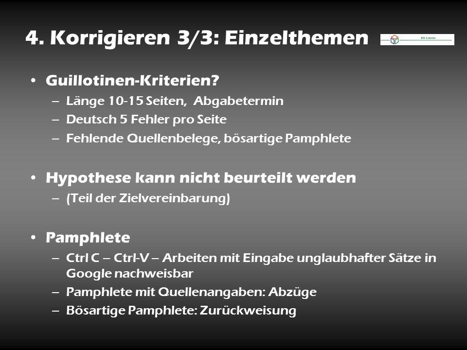 4. Korrigieren 3/3: Einzelthemen Guillotinen-Kriterien? –Länge 10-15 Seiten, Abgabetermin –Deutsch 5 Fehler pro Seite –Fehlende Quellenbelege, bösarti