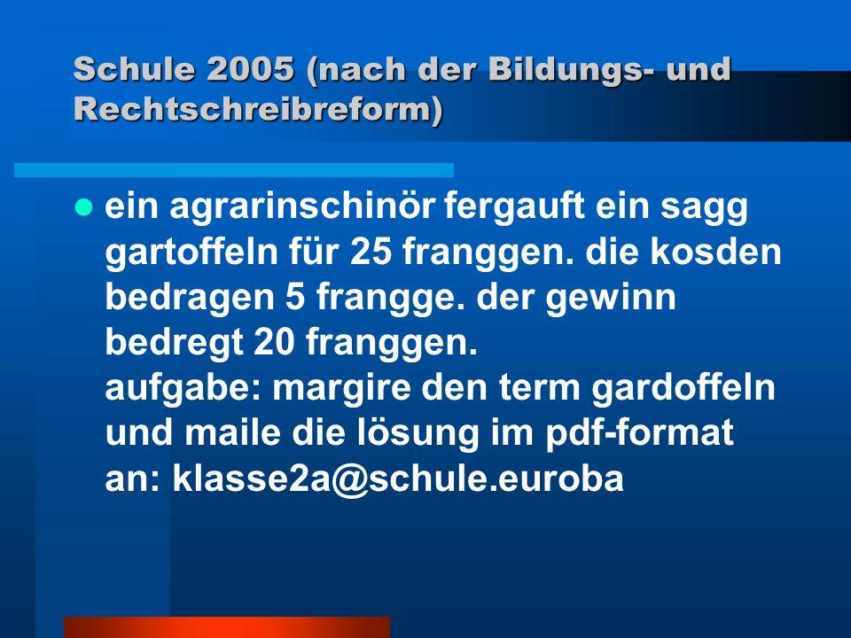 Schule 2005 (nach der Bildungs- und Rechtschreibreform) ein agrarinschinör fergauft ein sagg gartoffeln für 25 franggen. die kosden bedragen 5 frangge
