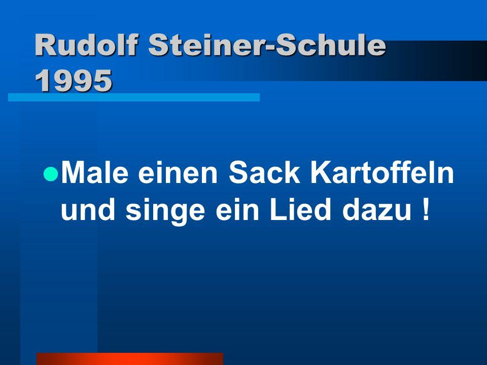 Rudolf Steiner-Schule 1995 Male einen Sack Kartoffeln und singe ein Lied dazu !