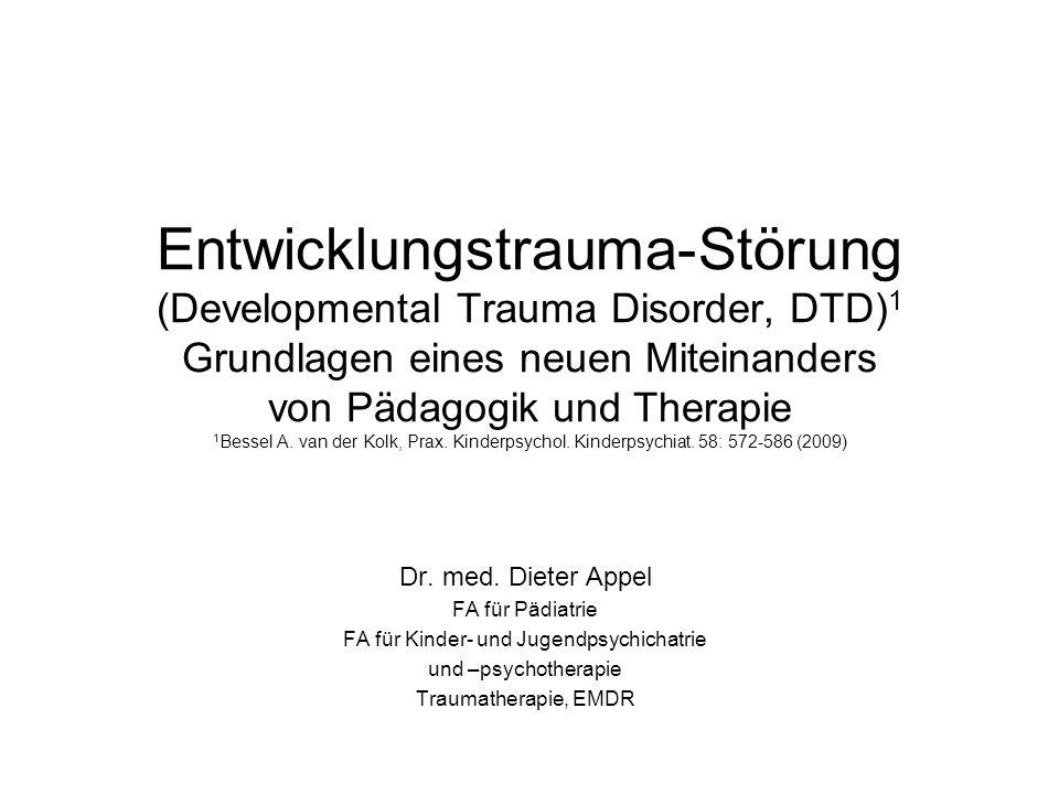 Entwicklungstrauma-Störung (Developmental Trauma Disorder, DTD) 1 Grundlagen eines neuen Miteinanders von Pädagogik und Therapie 1 Bessel A. van der K