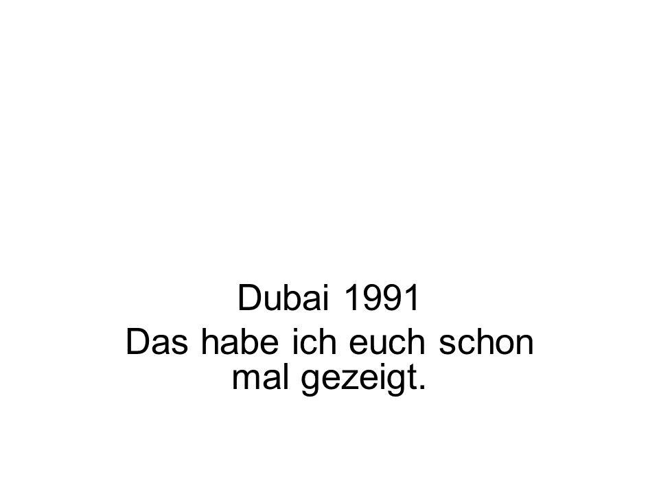 Dubai 1991 Das habe ich euch schon mal gezeigt.