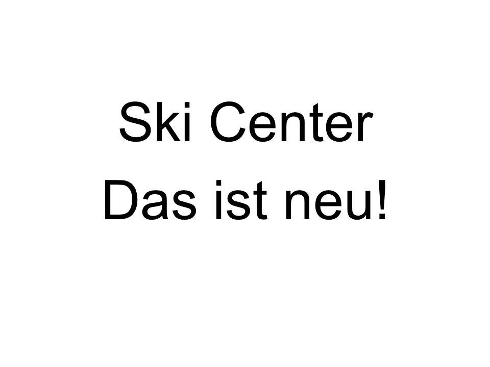 Ski Center Das ist neu!