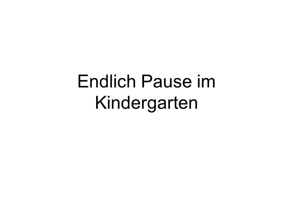 Endlich Pause im Kindergarten