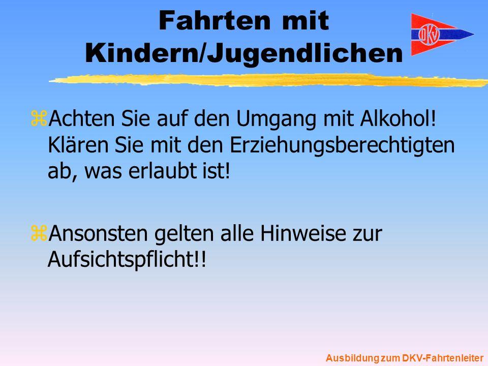 Ausbildung zum DKV-Fahrtenleiter Fahrten mit Kindern/Jugendlichen zAchten Sie auf den Umgang mit Alkohol! Klären Sie mit den Erziehungsberechtigten ab