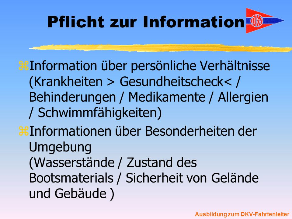 Ausbildung zum DKV-Fahrtenleiter Pflicht zur Information zInformation über persönliche Verhältnisse (Krankheiten > Gesundheitscheck< / Behinderungen /
