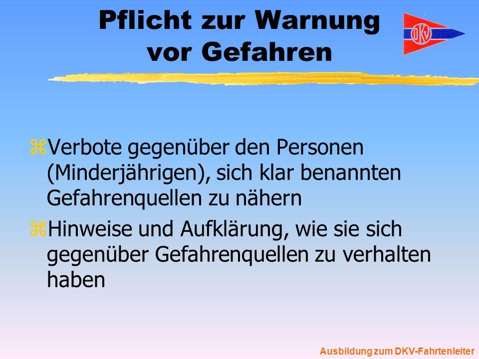 Ausbildung zum DKV-Fahrtenleiter Pflicht zur Warnung vor Gefahren zVerbote gegenüber den Personen (Minderjährigen), sich klar benannten Gefahrenquelle