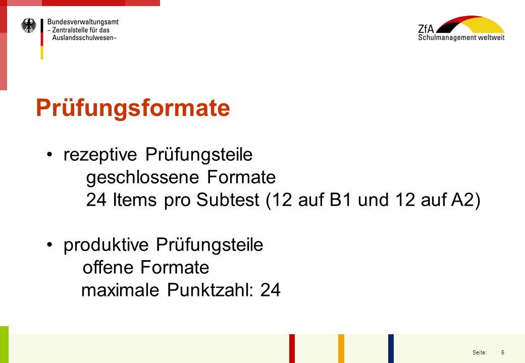 5 Seite: rezeptive Prüfungsteile geschlossene Formate 24 Items pro Subtest (12 auf B1 und 12 auf A2) produktive Prüfungsteile offene Formate maximale