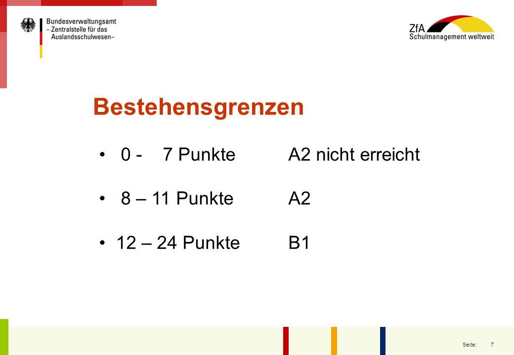 7 Seite: 0 - 7 Punkte A2 nicht erreicht 8 – 11 Punkte A2 12 – 24 Punkte B1 Bestehensgrenzen