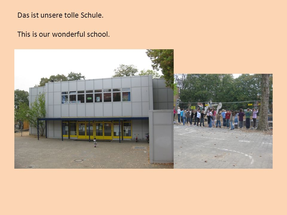 Das ist unsere tolle Schule. This is our wonderful school.