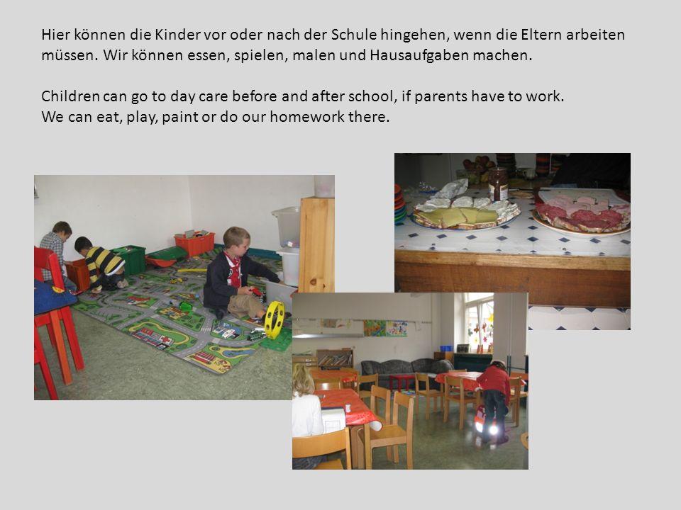 Hier können die Kinder vor oder nach der Schule hingehen, wenn die Eltern arbeiten müssen. Wir können essen, spielen, malen und Hausaufgaben machen. C
