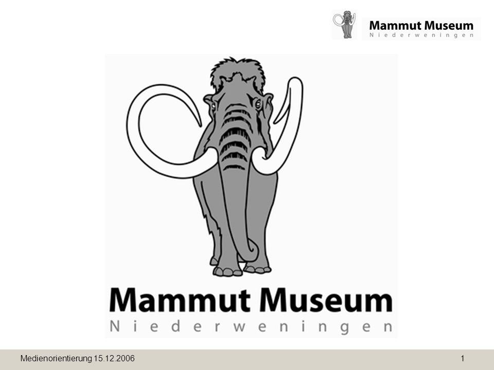 Medienorientierung 15.12.2006 2 Neuerungen im Mammutmuseum Niederweningen Medienorientierung vom 15.