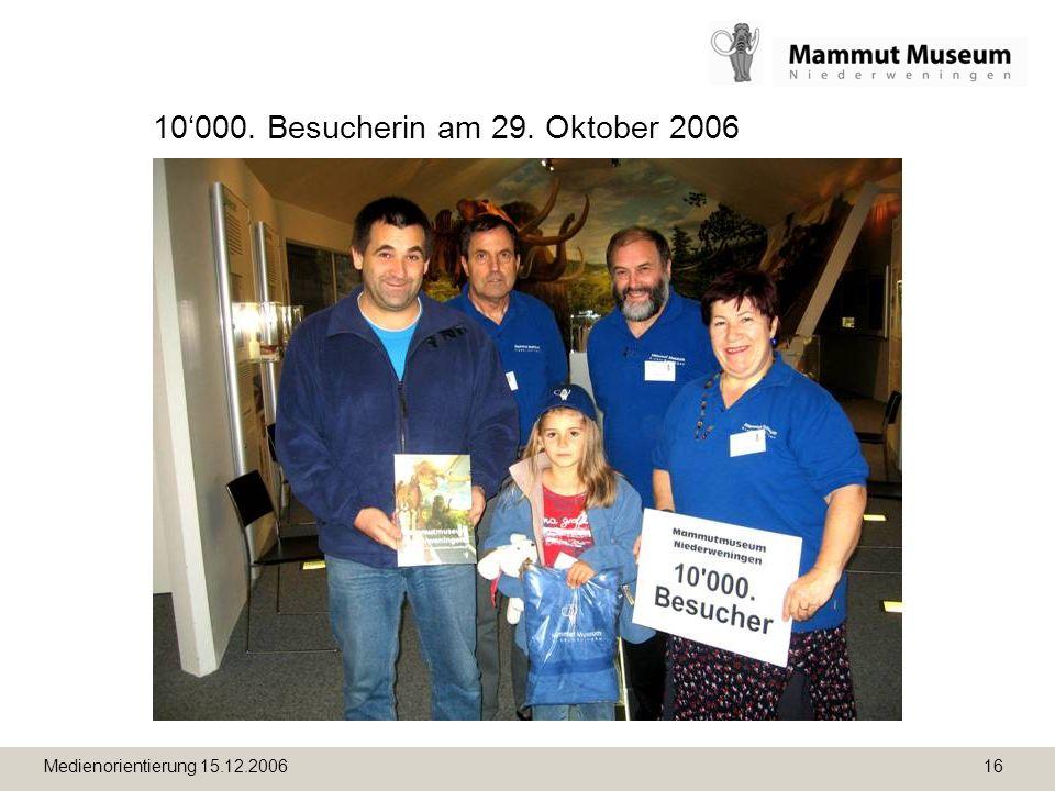 Medienorientierung 15.12.2006 16 10000. Besucherin am 29. Oktober 2006