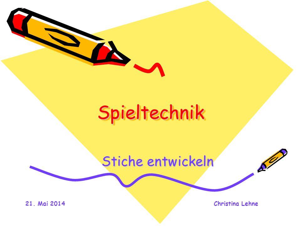 21. Mai 2014Christina Lehne SpieltechnikSpieltechnik Stiche entwickeln