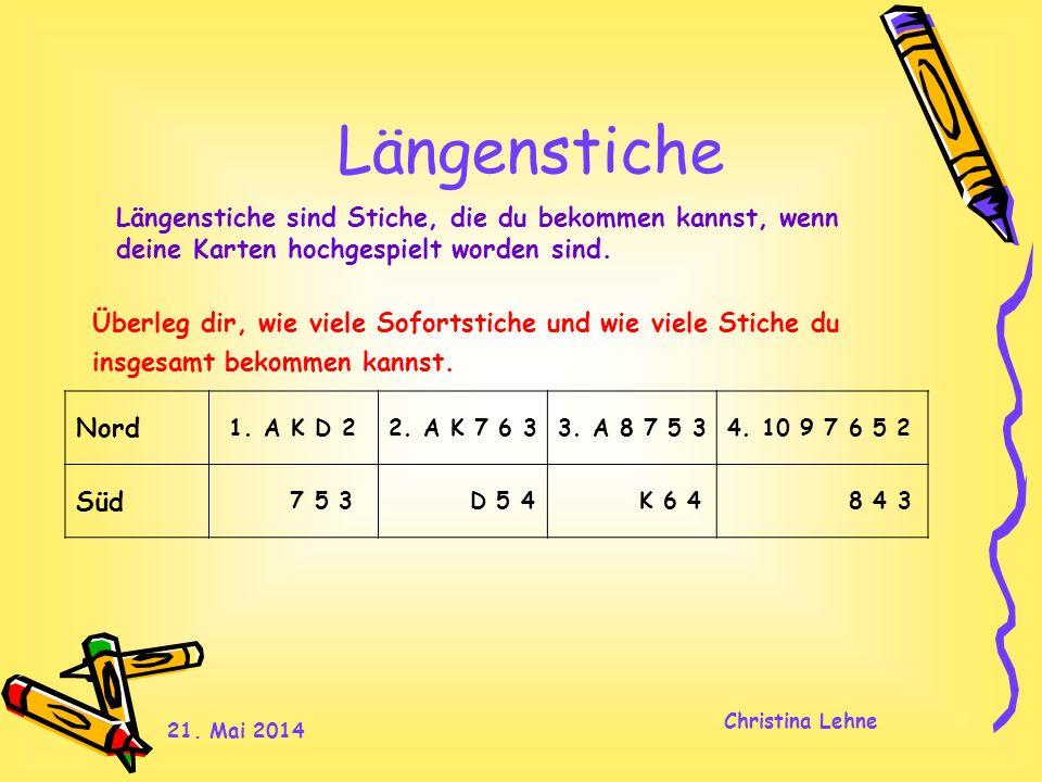 21. Mai 2014 Christina Lehne Längenstiche Überleg dir, wie viele Sofortstiche und wie viele Stiche du insgesamt bekommen kannst. Längenstiche sind Sti
