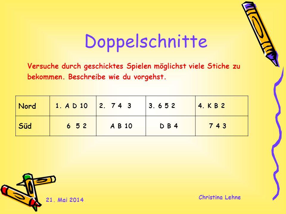 21. Mai 2014 Christina Lehne Doppelschnitte Versuche durch geschicktes Spielen möglichst viele Stiche zu bekommen. Beschreibe wie du vorgehst. Nord 1.