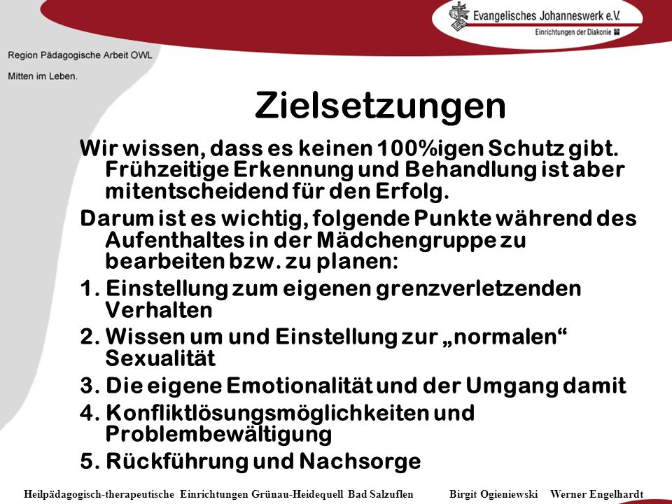 Heilpädagogisch- therapeutische Einrichtungen Grünau-Heidequell Bad Salzuflen Birgit Ogieniewski Zielsetzungen Wir wissen, dass es keinen 100%igen Sch
