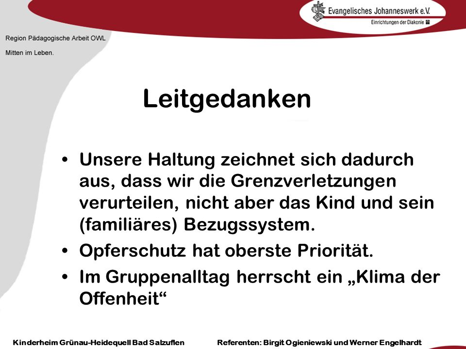 Heilpädagogisch- therapeutische Einrichtungen Grünau-Heidequell Bad Salzuflen Birgit Ogieniewski Leitgedanken Unsere Haltung zeichnet sich dadurch aus