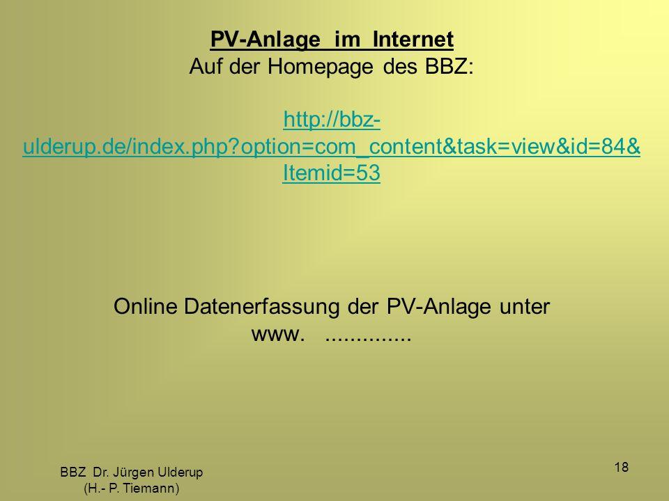 BBZ Dr. Jürgen Ulderup (H.- P. Tiemann) 18 PV-Anlage im Internet Auf der Homepage des BBZ: http://bbz- ulderup.de/index.php?option=com_content&task=vi
