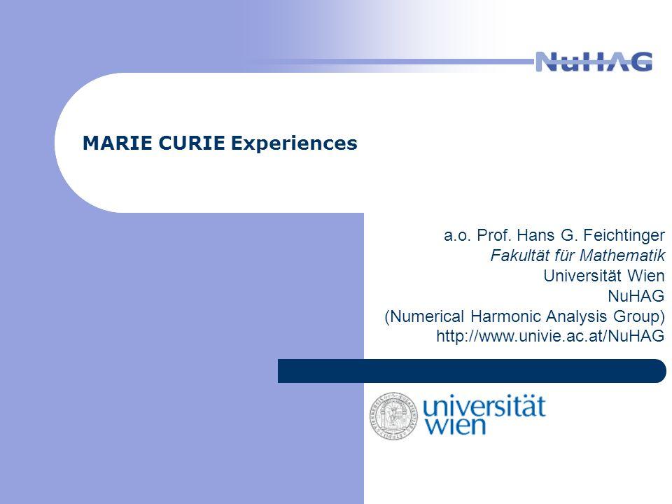 MARIE CURIE Experiences a.o. Prof. Hans G. Feichtinger Fakultät für Mathematik Universität Wien NuHAG (Numerical Harmonic Analysis Group) http://www.u