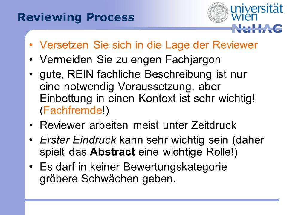 Reviewing Process Versetzen Sie sich in die Lage der Reviewer Vermeiden Sie zu engen Fachjargon gute, REIN fachliche Beschreibung ist nur eine notwend