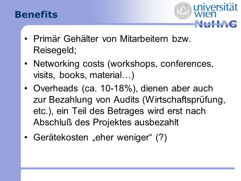 Benefits Primär Gehälter von Mitarbeitern bzw. Reisegeld; Networking costs (workshops, conferences, visits, books, material…) Overheads (ca. 10-18%),