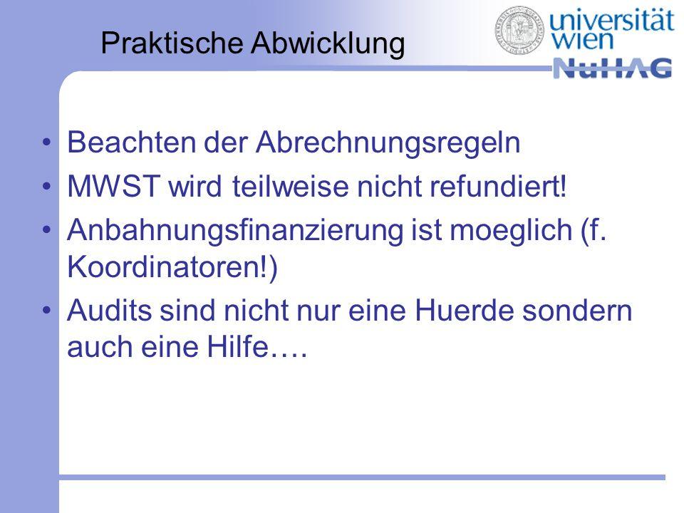 Praktische Abwicklung Beachten der Abrechnungsregeln MWST wird teilweise nicht refundiert! Anbahnungsfinanzierung ist moeglich (f. Koordinatoren!) Aud