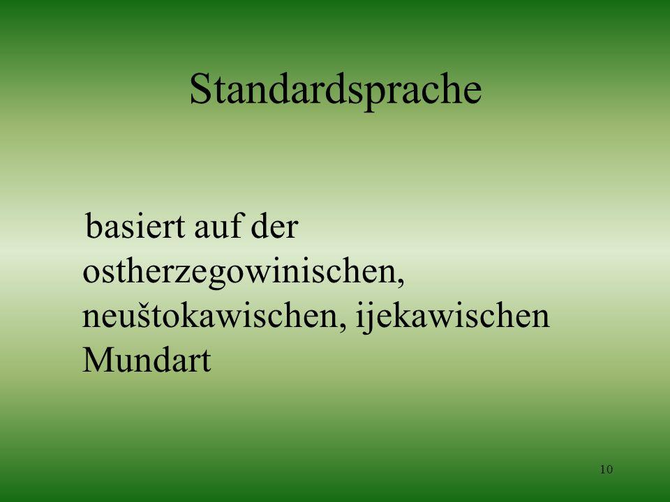 10 Standardsprache basiert auf der ostherzegowinischen, neuštokawischen, ijekawischen Mundart