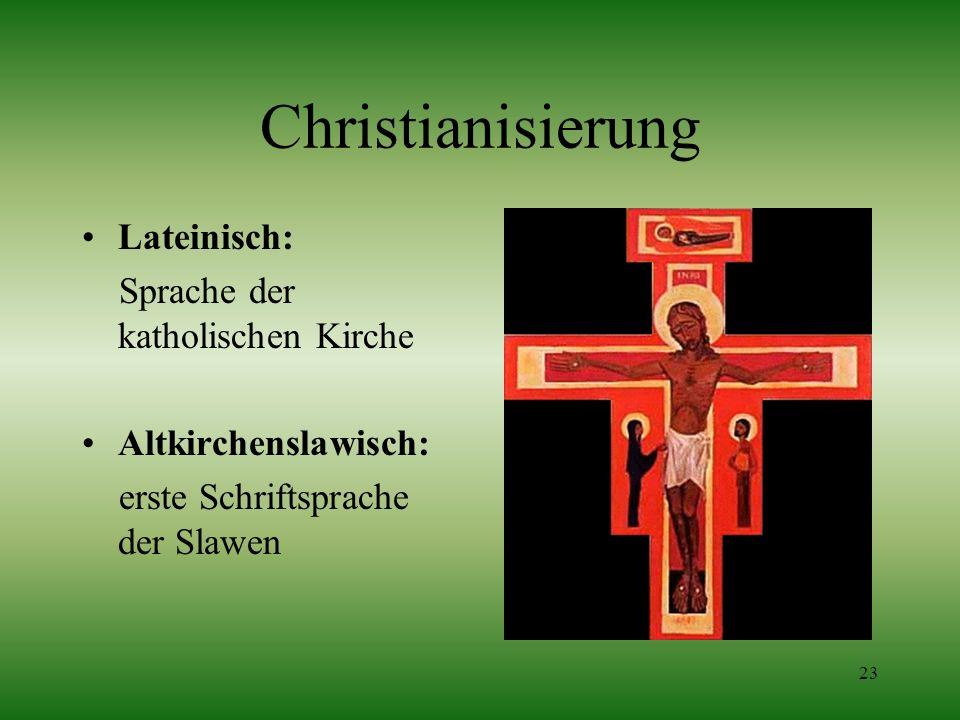 23 Christianisierung Lateinisch: Sprache der katholischen Kirche Altkirchenslawisch: erste Schriftsprache der Slawen