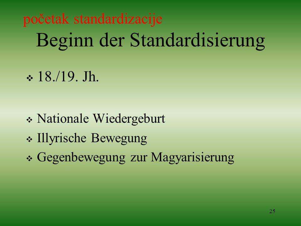 25 Beginn der Standardisierung 18./19. Jh. Nationale Wiedergeburt Illyrische Bewegung Gegenbewegung zur Magyarisierung početak standardizacije